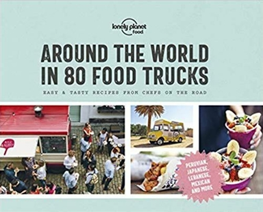 Around the World in 80 Food Trucks: Easy & tasty receipes from chefs on the road