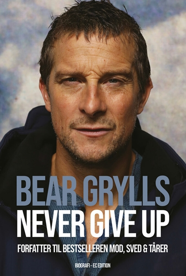 Bear Grylls - Never give up