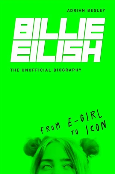 Billie Eilish: From e-girl to Icon: The Unofficial Biography