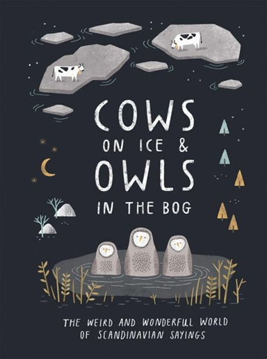 Cows on Ice & Owls in the Bog: The weird and wonderful world of Scandinavian sayings