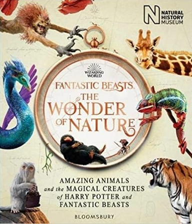 Fantastic Beasts: The Wonder of Nature : Amazing Animals and the Magical Creatures of Harry Potter and Fantastic Beasts