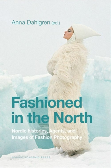 Fashioned in the North : nordic histories, agents, and images of fashion photography