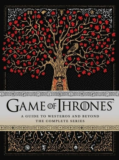 Game of Thrones: A Guide to Westeros and Beyond : The Complete Series