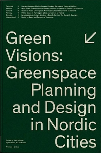 Green visions : greenspace planning and design in Nordic cities