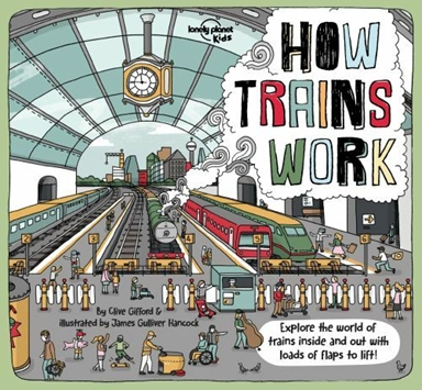 How Trains Work: Explore the world of trains inside and out