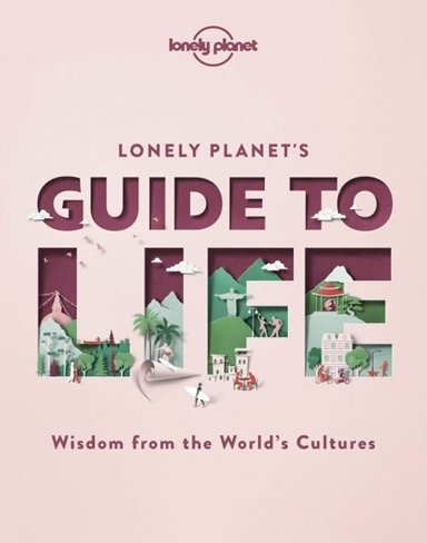 Lonely Planet's Guide to Life: Wisdom from the world's cultures (1st ed. Nov. 20)