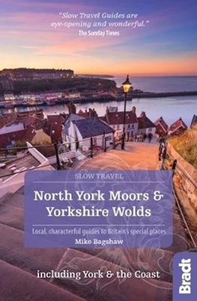Slow Travel: North York Moors & Yorkshire Wolds, Bradt Travel Guide