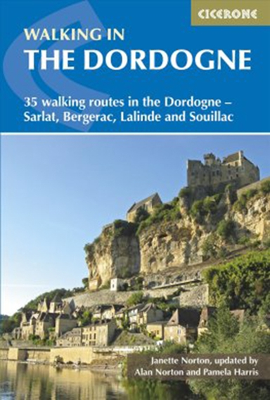 Walking in the Dordogne: 35 walking routes in the Dordogne - Sarlat, Bergerac, Lalinde and Souillac