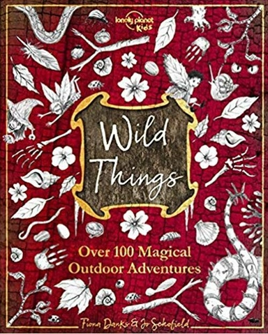 Wild Things: Over 100 magical outdoor adventures