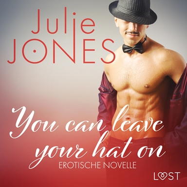 You can leave your hat on - Erotische Novelle