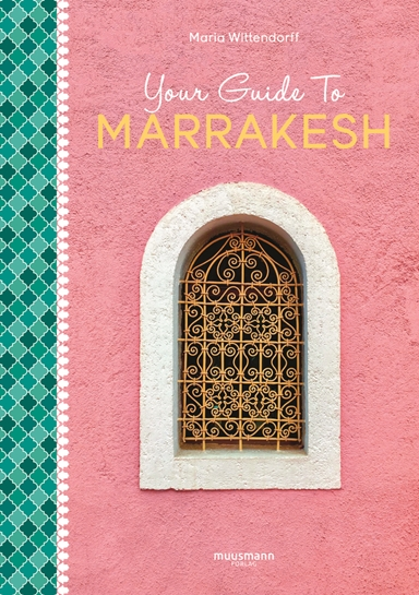 Your Guide To Marrakesh
